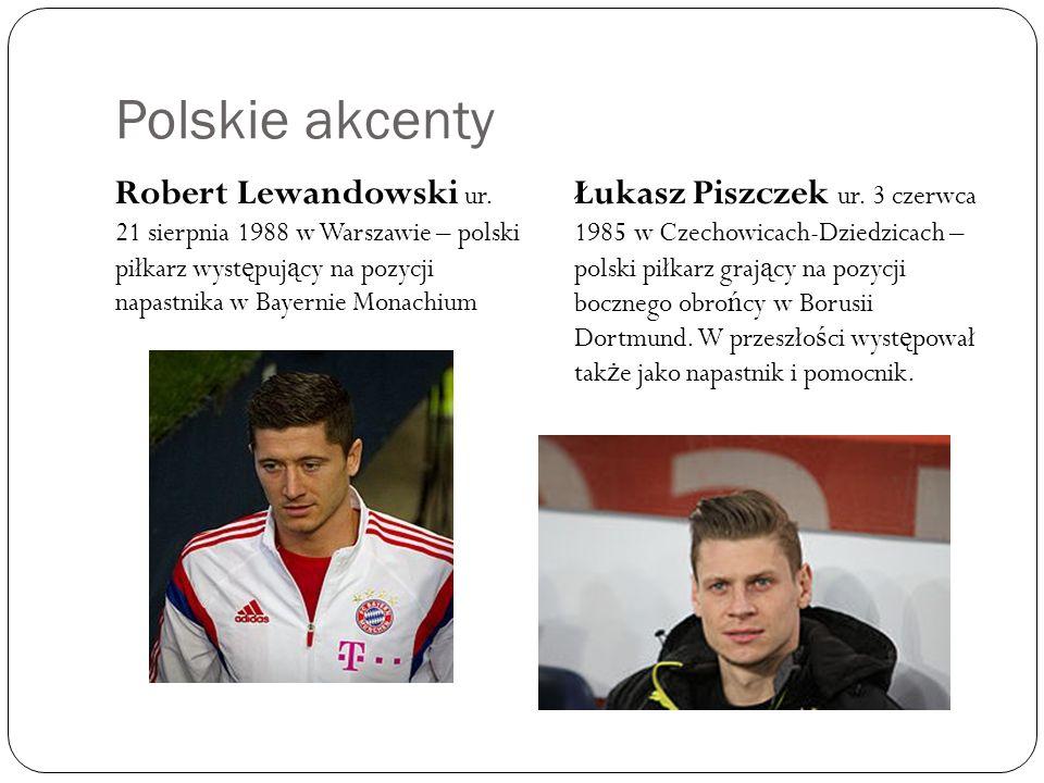 Polskie akcenty Robert Lewandowski ur. 21 sierpnia 1988 w Warszawie – polski piłkarz występujący na pozycji napastnika w Bayernie Monachium.