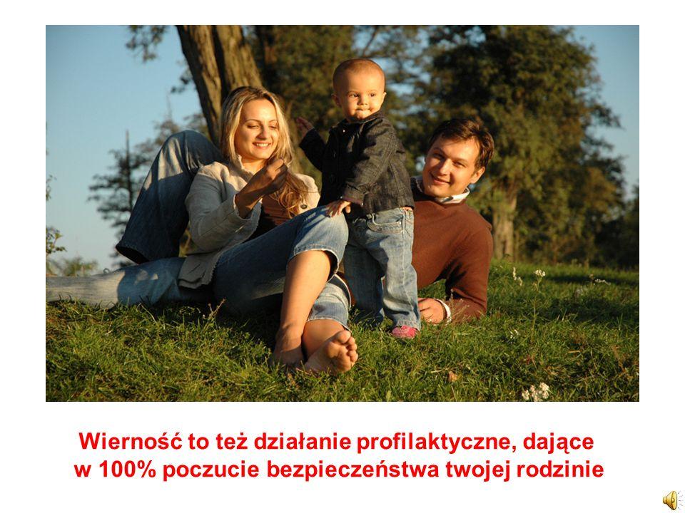 Wierność to też działanie profilaktyczne, dające w 100% poczucie bezpieczeństwa twojej rodzinie
