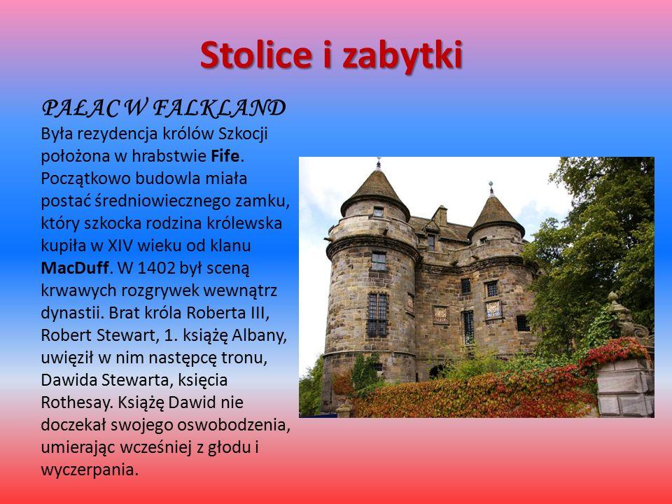 Stolice i zabytki PAŁAC W FALKLAND Była rezydencja królów Szkocji