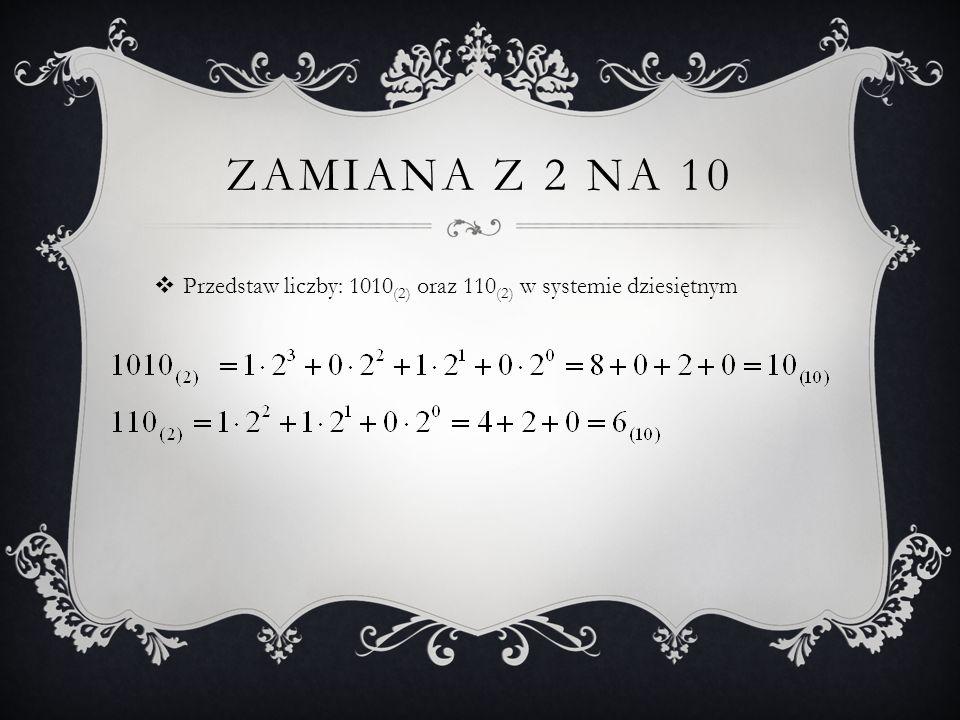 Zamiana z 2 na 10 Przedstaw liczby: 1010(2) oraz 110(2) w systemie dziesiętnym