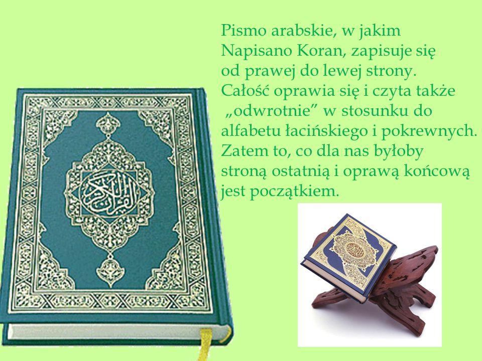 Pismo arabskie, w jakim Napisano Koran, zapisuje się. od prawej do lewej strony. Całość oprawia się i czyta także.