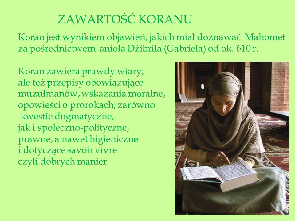 ZAWARTOŚĆ KORANU Koran jest wynikiem objawień, jakich miał doznawać Mahomet. za pośrednictwem anioła Dżibrila (Gabriela) od ok. 610 r.