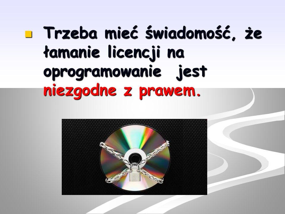 Trzeba mieć świadomość, że łamanie licencji na oprogramowanie jest niezgodne z prawem.