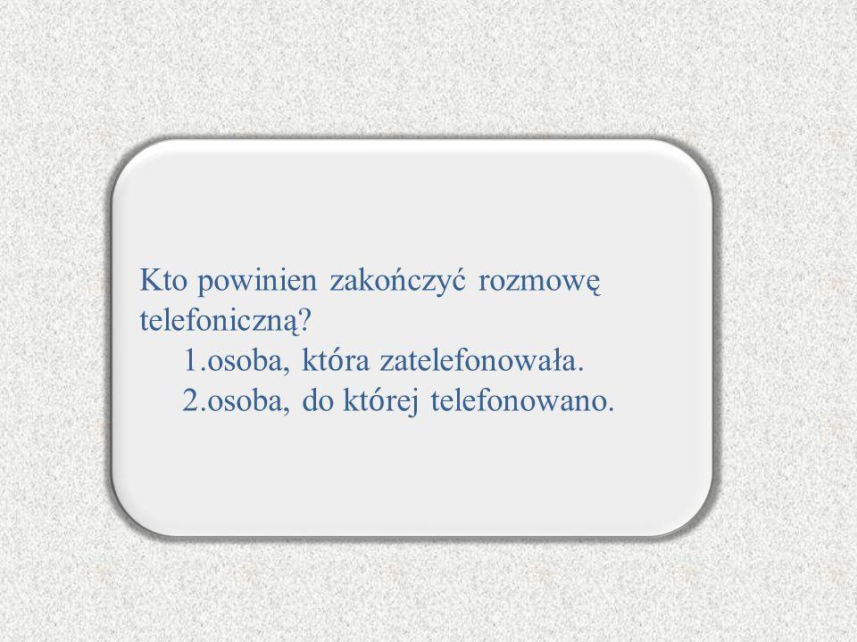 Kto powinien zakończyć rozmowę telefoniczną
