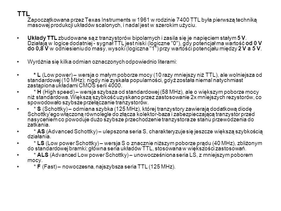 TTL Zapoczątkowana przez Texas Instruments w 1961 w rodzinie 7400 TTL była pierwszą techniką masowej produkcji układów scalonych, i nadal jest w szerokim użyciu.