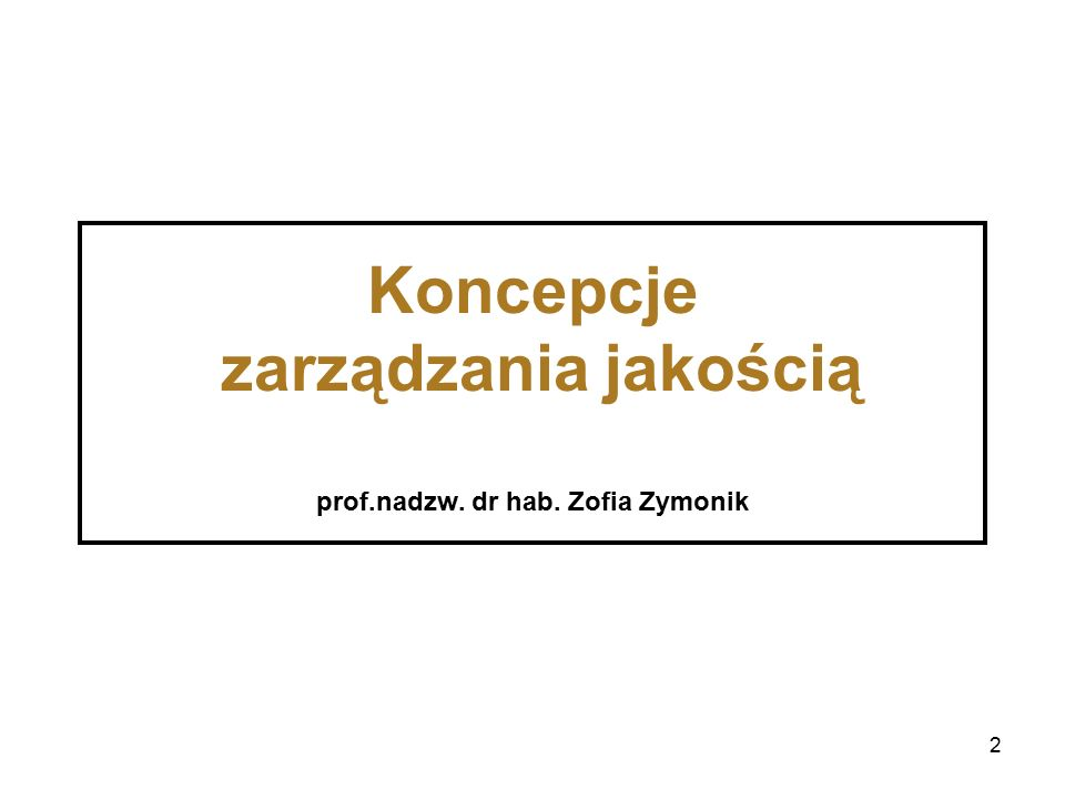 Koncepcje zarządzania jakością prof.nadzw. dr hab. Zofia Zymonik