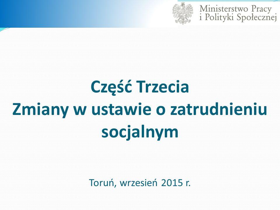 Część Trzecia Zmiany w ustawie o zatrudnieniu socjalnym Toruń, wrzesień 2015 r.