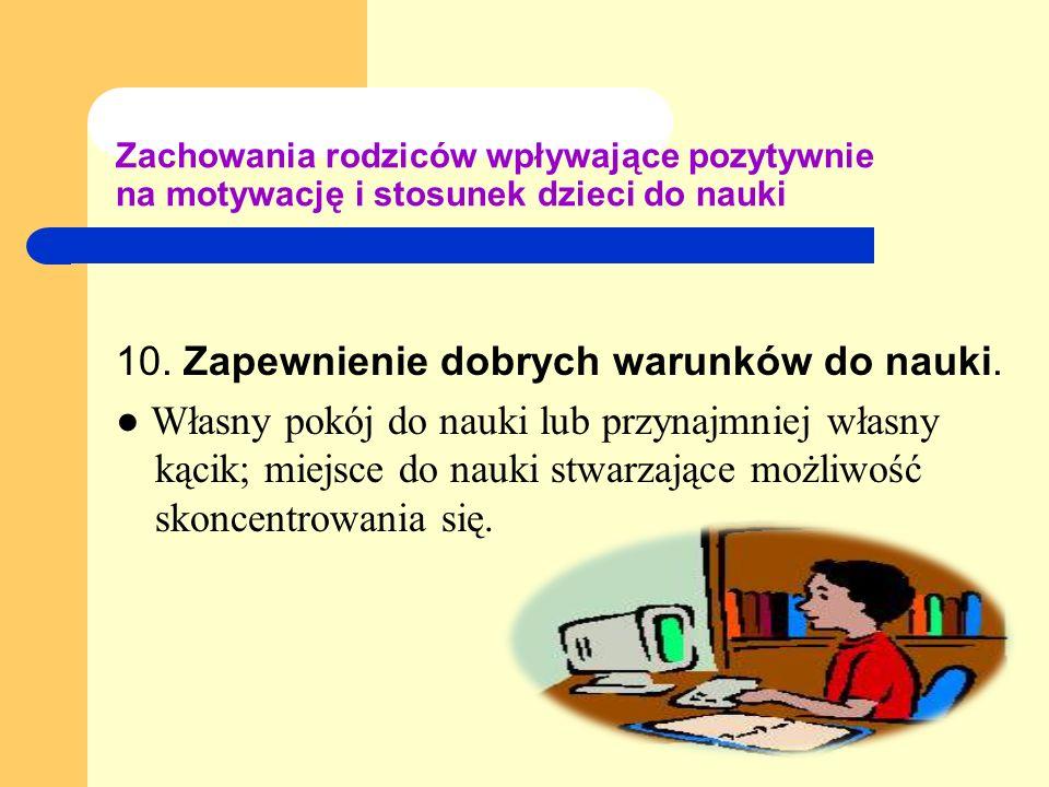 10. Zapewnienie dobrych warunków do nauki.