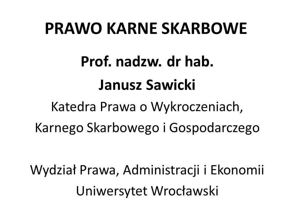 PRAWO KARNE SKARBOWE Prof. nadzw. dr hab. Janusz Sawicki