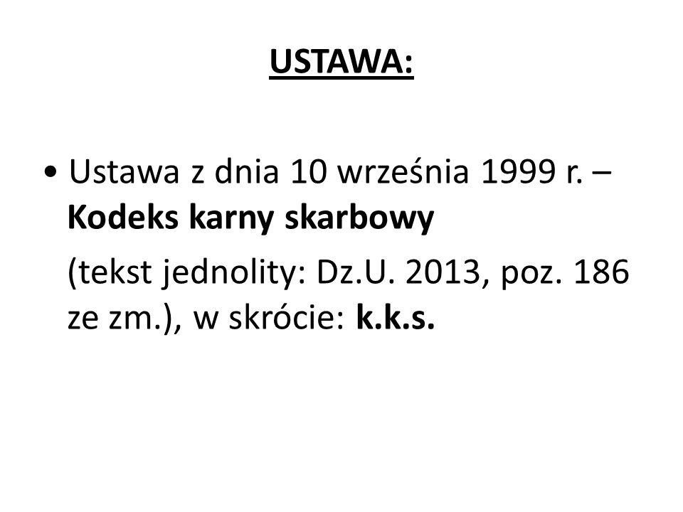 USTAWA: • Ustawa z dnia 10 września 1999 r. – Kodeks karny skarbowy (tekst jednolity: Dz.U.