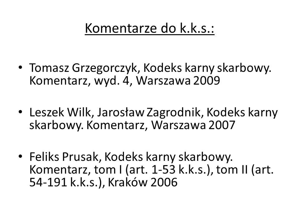 Komentarze do k.k.s.: Tomasz Grzegorczyk, Kodeks karny skarbowy. Komentarz, wyd. 4, Warszawa 2009.