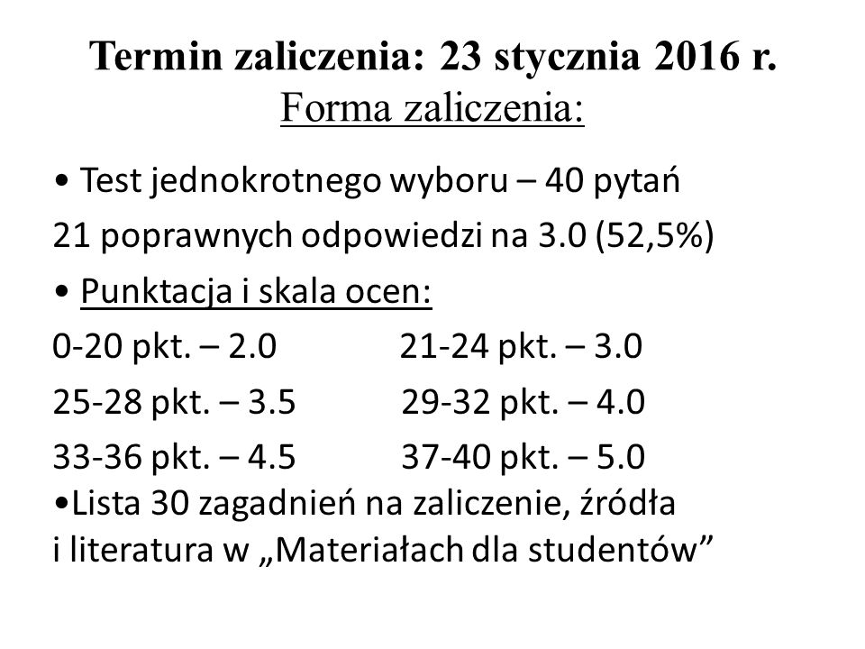 Termin zaliczenia: 23 stycznia 2016 r. Forma zaliczenia: