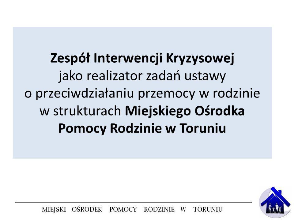 Zespół Interwencji Kryzysowej jako realizator zadań ustawy o przeciwdziałaniu przemocy w rodzinie w strukturach Miejskiego Ośrodka Pomocy Rodzinie w Toruniu