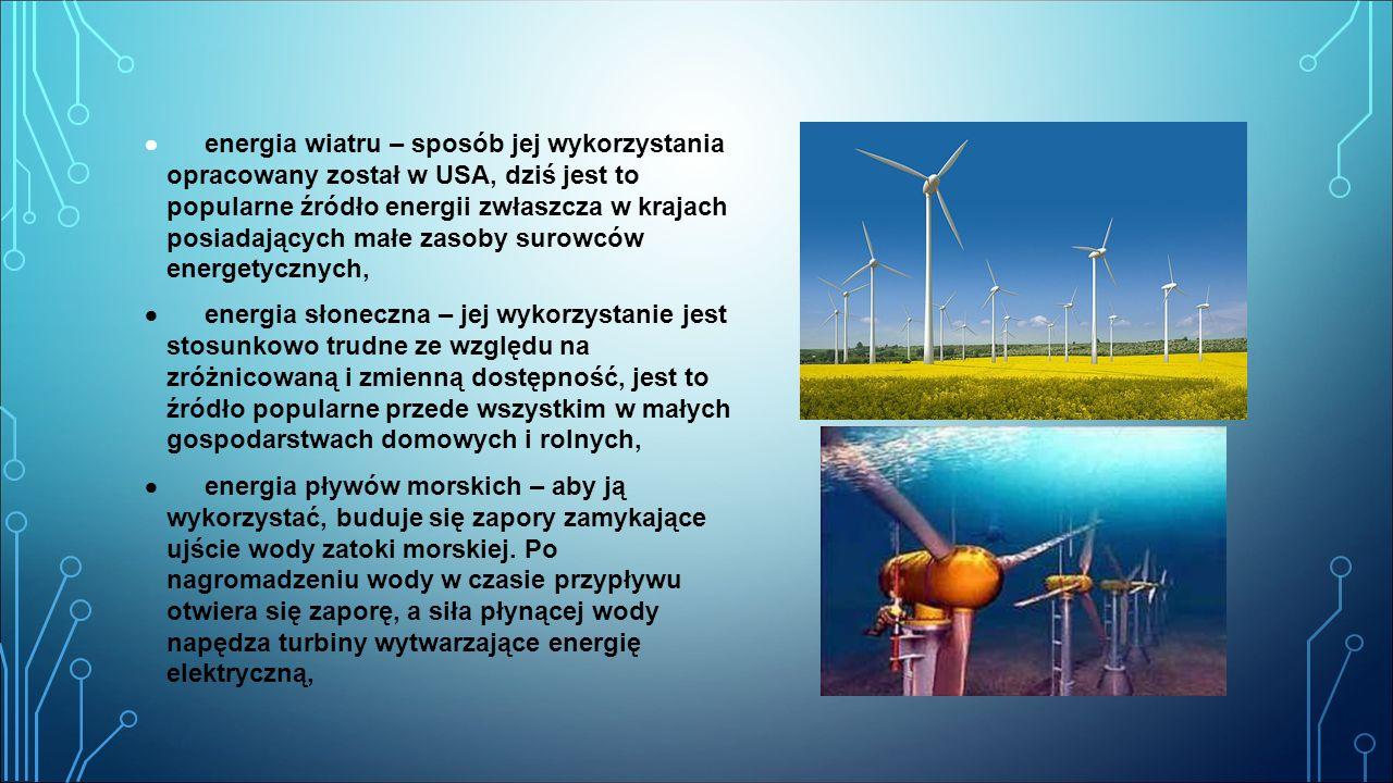 · energia wiatru – sposób jej wykorzystania opracowany został w USA, dziś jest to popularne źródło energii zwłaszcza w krajach posiadających małe zasoby surowców energetycznych,