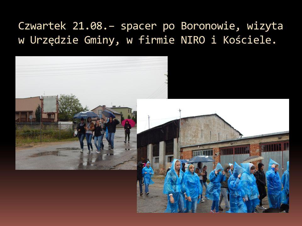Czwartek 21.08.– spacer po Boronowie, wizyta w Urzędzie Gminy, w firmie NIRO i Kościele.
