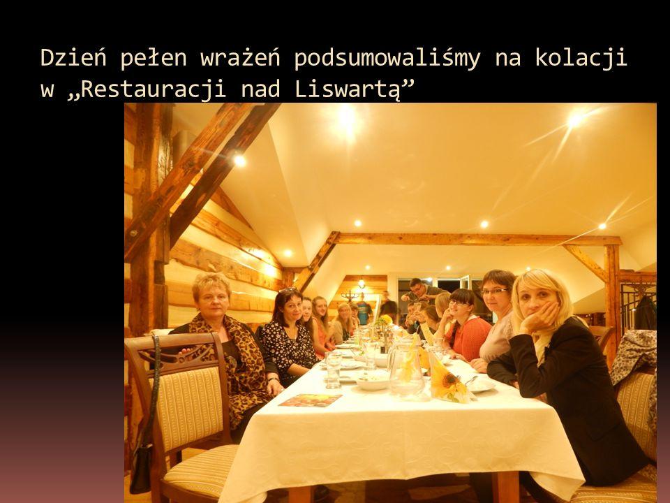 """Dzień pełen wrażeń podsumowaliśmy na kolacji w """"Restauracji nad Liswartą"""