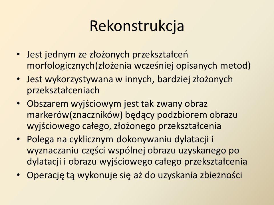 Rekonstrukcja Jest jednym ze złożonych przekształceń morfologicznych(złożenia wcześniej opisanych metod)