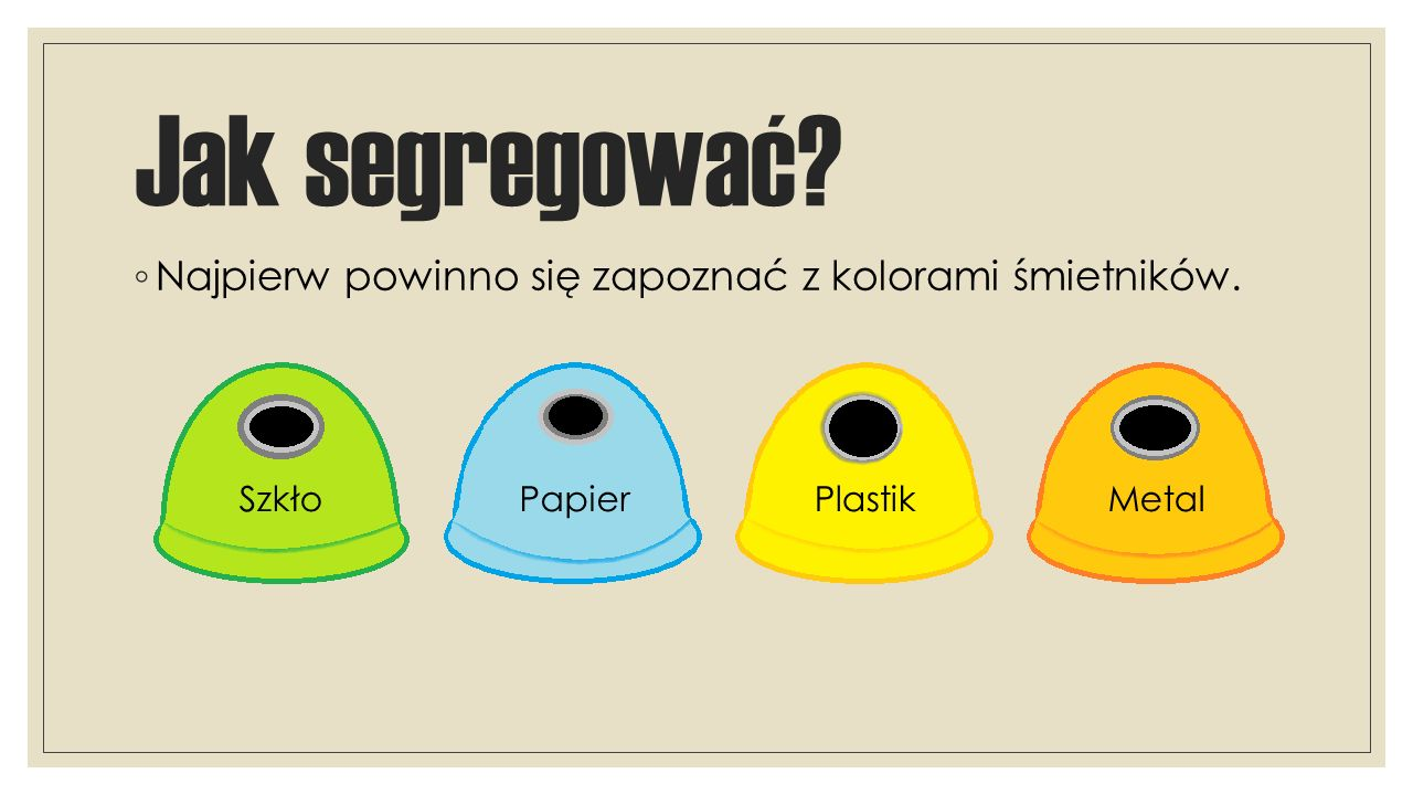 Jak segregować Najpierw powinno się zapoznać z kolorami śmietników.