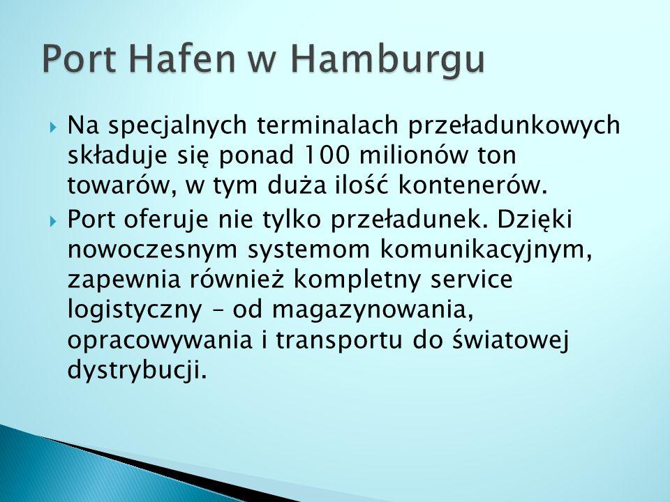 Port Hafen w Hamburgu Na specjalnych terminalach przeładunkowych składuje się ponad 100 milionów ton towarów, w tym duża ilość kontenerów.