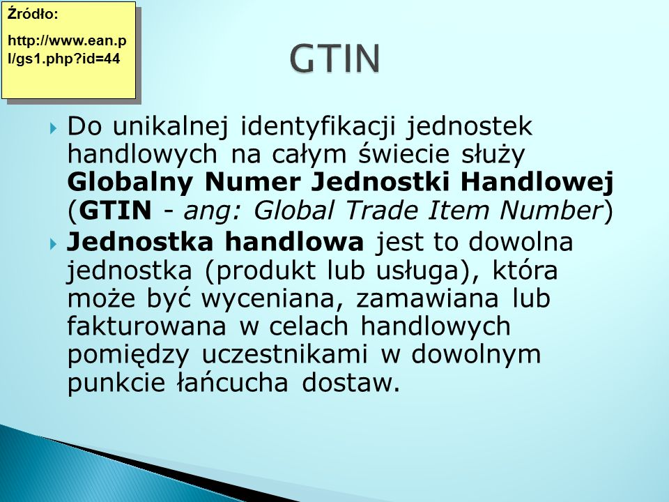 Źródło: http://www.ean.pl/gs1.php id=44. GTIN.