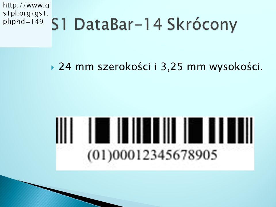 GS1 DataBar-14 Skrócony 24 mm szerokości i 3,25 mm wysokości.