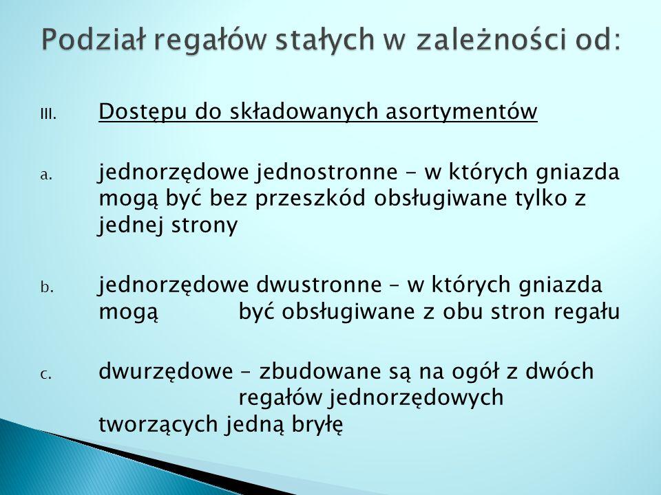 Podział regałów stałych w zależności od: