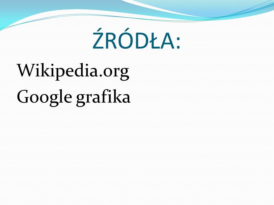 ŹRÓDŁA: Wikipedia.org Google grafika