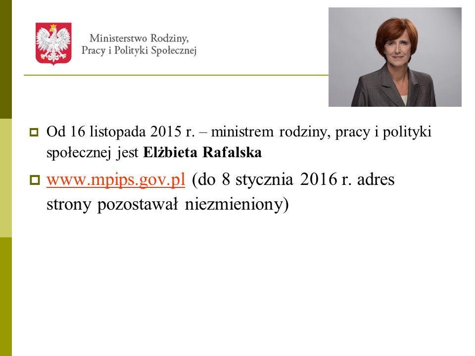 Od 16 listopada 2015 r. – ministrem rodziny, pracy i polityki społecznej jest Elżbieta Rafalska