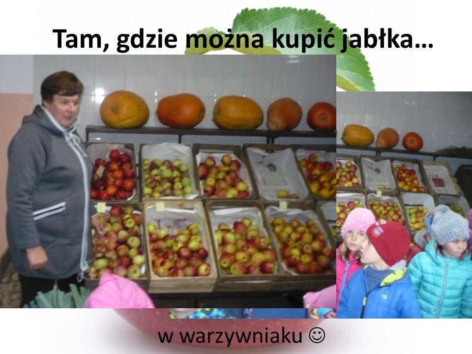 Tam, gdzie można kupić jabłka…