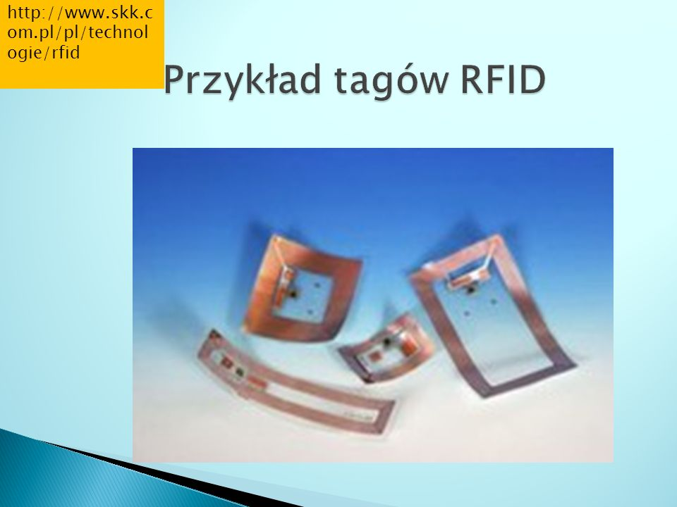 Przykład tagów RFID http://www.skk.com.pl/pl/technologie/rfid