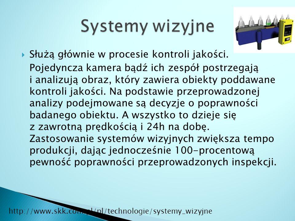 Systemy wizyjne Służą głównie w procesie kontroli jakości.