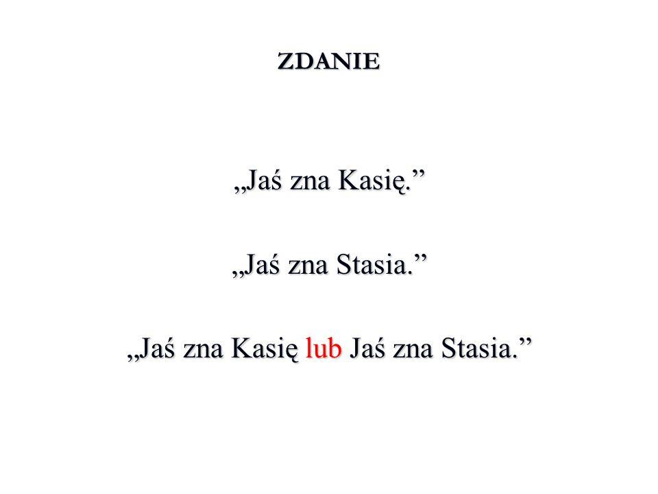 """""""Jaś zna Kasię lub Jaś zna Stasia."""