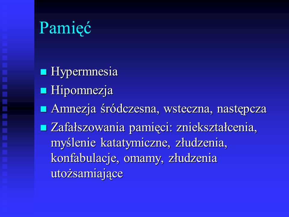 Pamięć Hypermnesia Hipomnezja Amnezja śródczesna, wsteczna, następcza