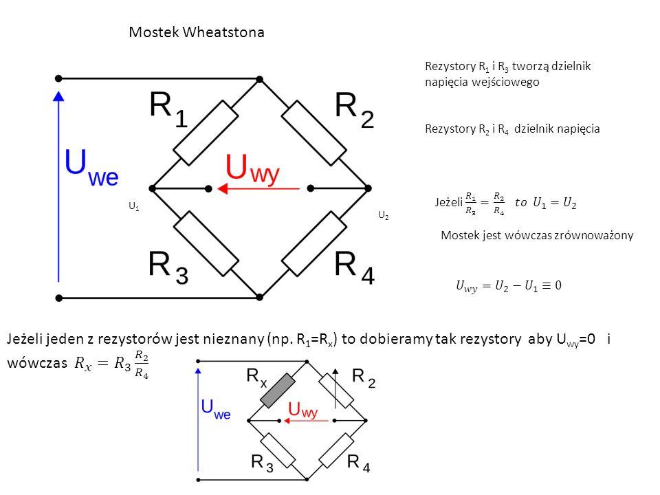 Mostek Wheatstona Rezystory R1 i R3 tworzą dzielnik napięcia wejściowego. Rezystory R2 i R4 dzielnik napięcia.