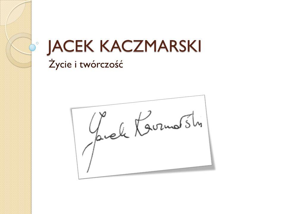 JACEK KACZMARSKI Życie i twórczość