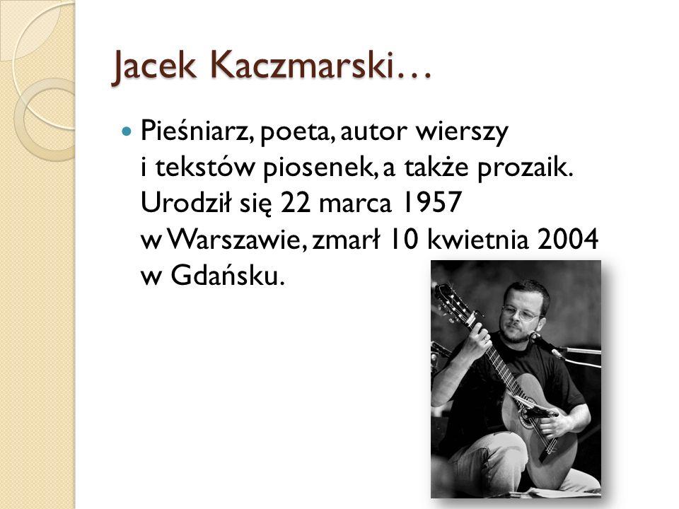 Jacek Kaczmarski…