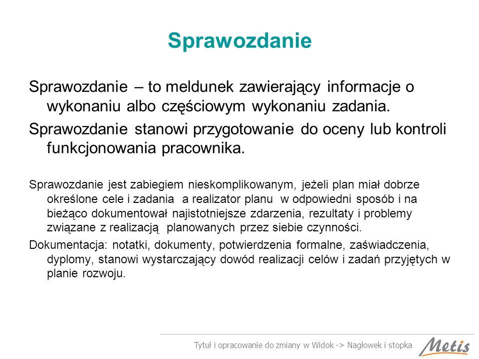 Sprawozdanie Sprawozdanie – to meldunek zawierający informacje o wykonaniu albo częściowym wykonaniu zadania.