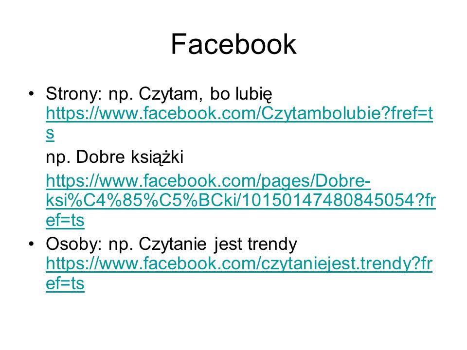 Facebook Strony: np. Czytam, bo lubię https://www.facebook.com/Czytambolubie fref=ts. np. Dobre książki.