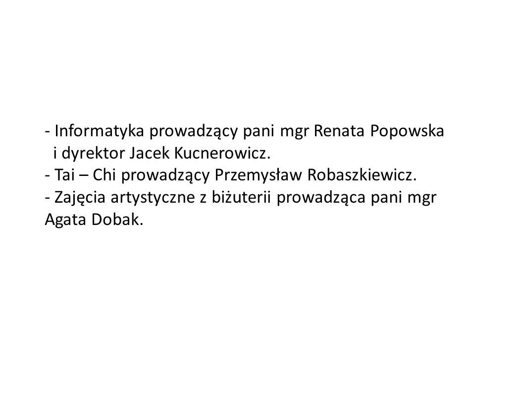 - Informatyka prowadzący pani mgr Renata Popowska i dyrektor Jacek Kucnerowicz.