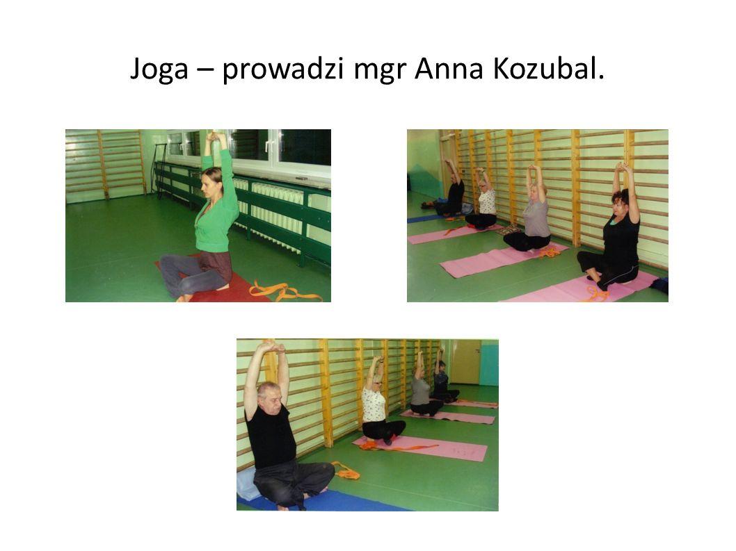 Joga – prowadzi mgr Anna Kozubal.