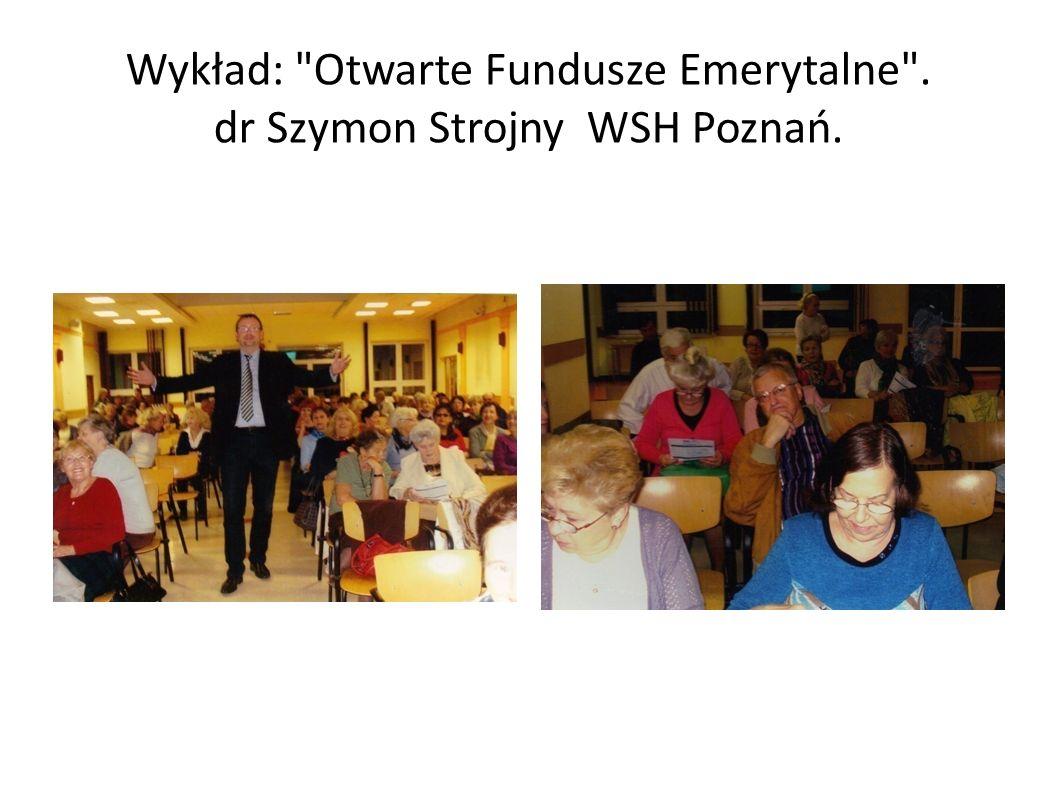 Wykład: Otwarte Fundusze Emerytalne . dr Szymon Strojny WSH Poznań.
