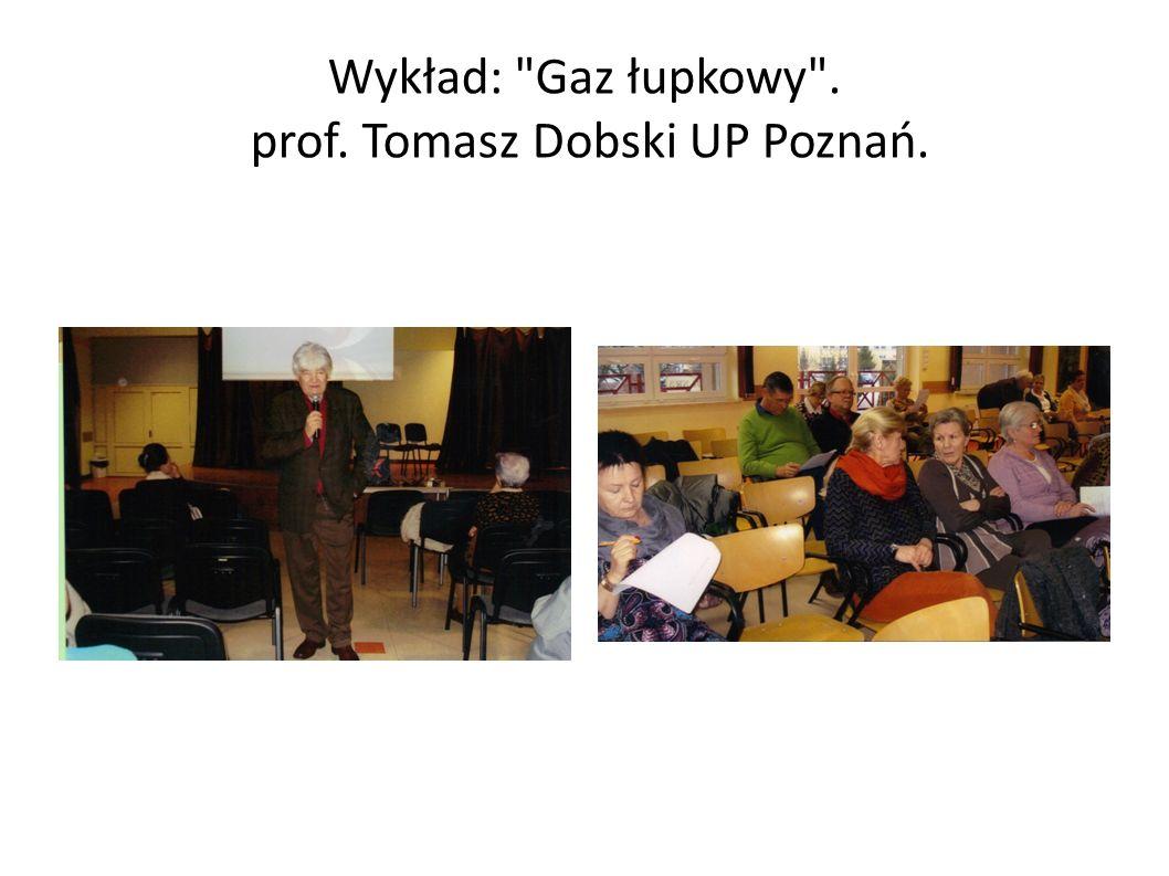 Wykład: Gaz łupkowy . prof. Tomasz Dobski UP Poznań.