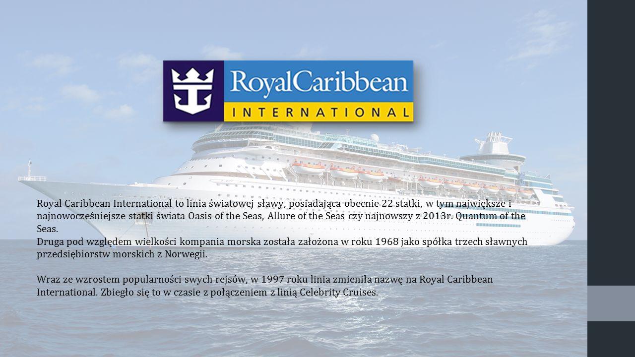 Royal Caribbean International to linia światowej sławy, posiadająca obecnie 22 statki, w tym największe i najnowocześniejsze statki świata Oasis of the Seas, Allure of the Seas czy najnowszy z 2013r. Quantum of the Seas.