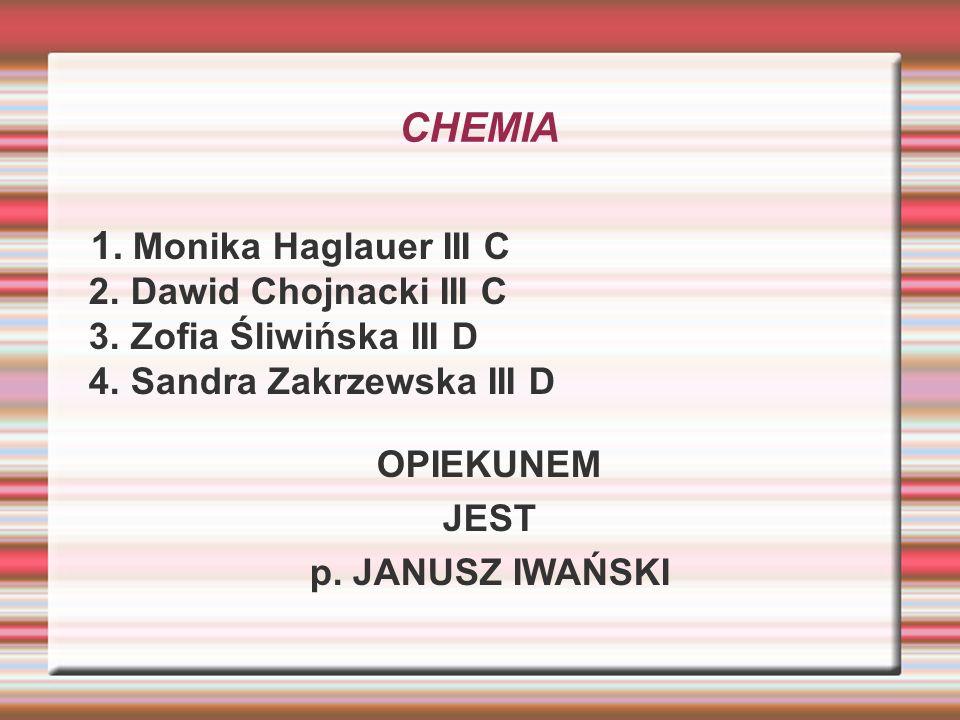 CHEMIA 1. Monika Haglauer III C 2. Dawid Chojnacki III C