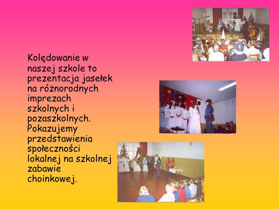 Kolędowanie w naszej szkole to prezentacja jasełek na różnorodnych imprezach szkolnych i pozaszkolnych.