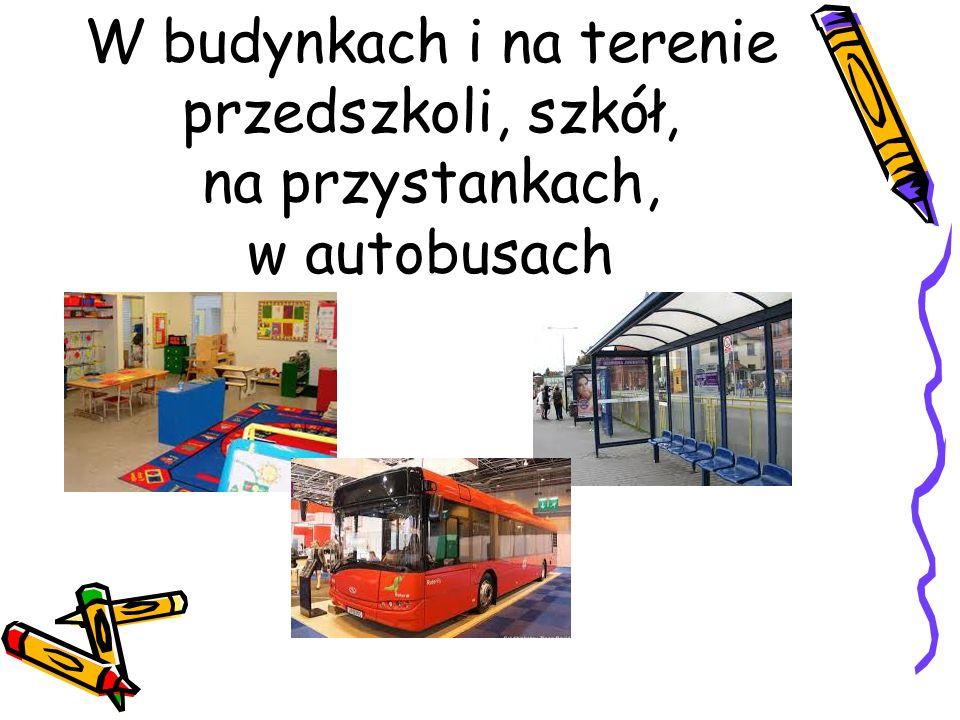 W budynkach i na terenie przedszkoli, szkół, na przystankach, w autobusach