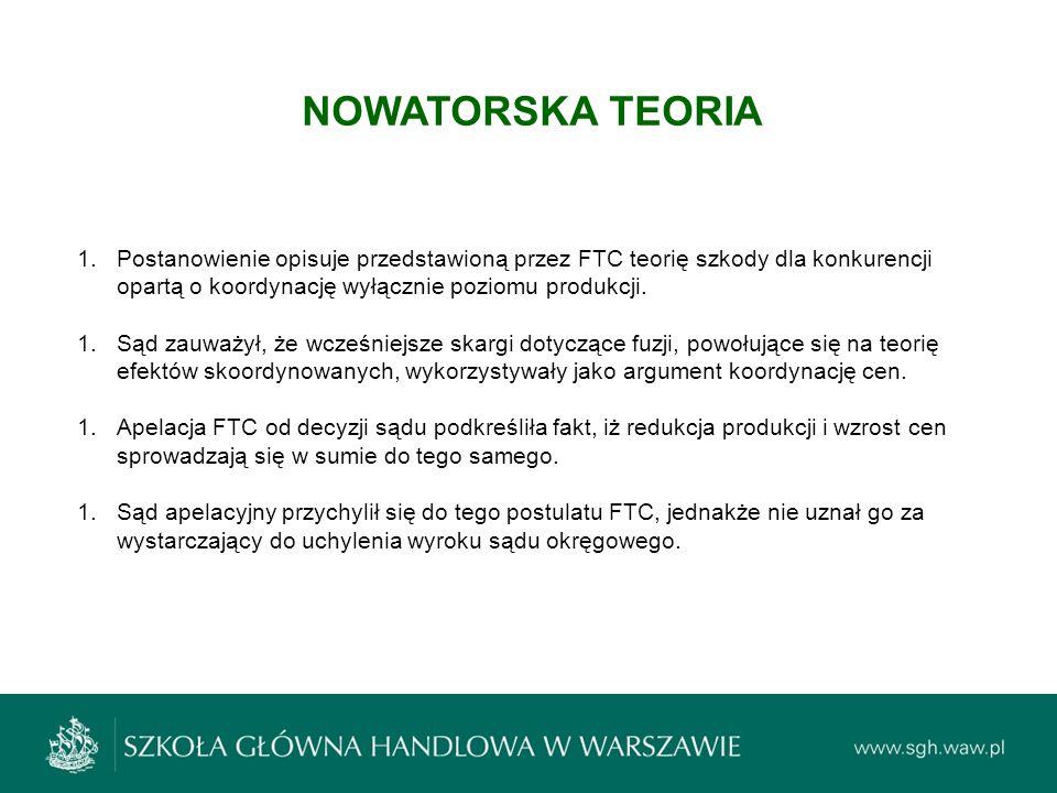NOWATORSKA TEORIA Postanowienie opisuje przedstawioną przez FTC teorię szkody dla konkurencji opartą o koordynację wyłącznie poziomu produkcji.