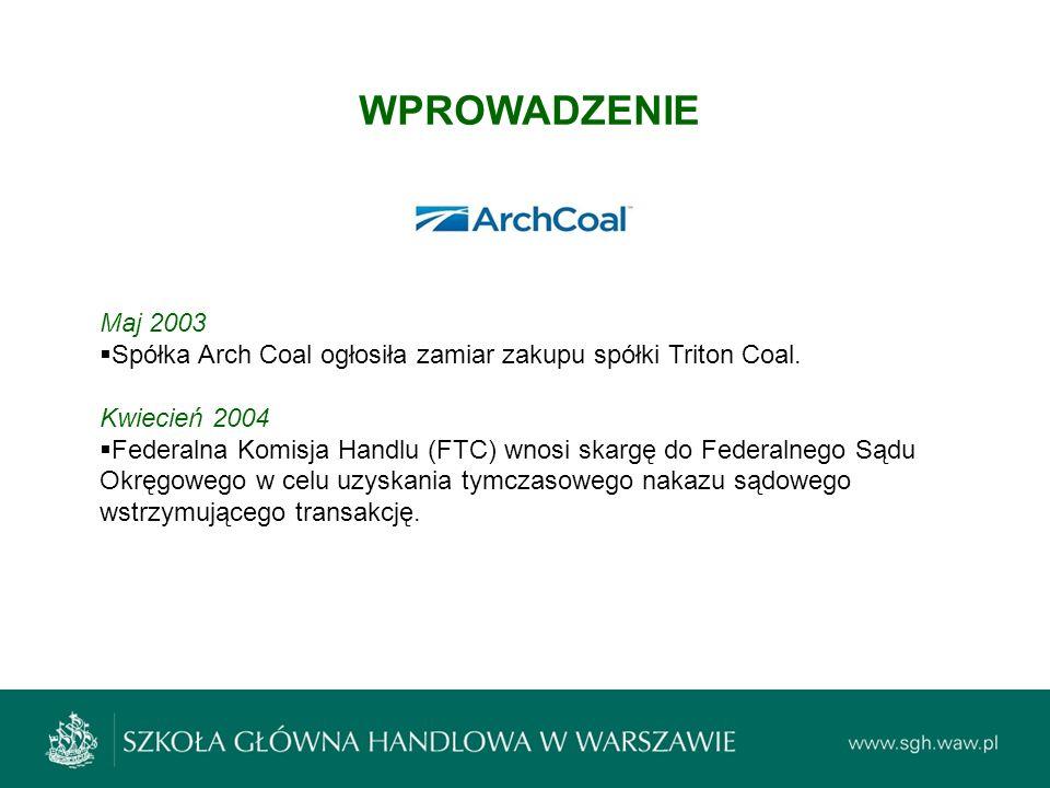 WPROWADZENIE Maj 2003. Spółka Arch Coal ogłosiła zamiar zakupu spółki Triton Coal. Kwiecień 2004.