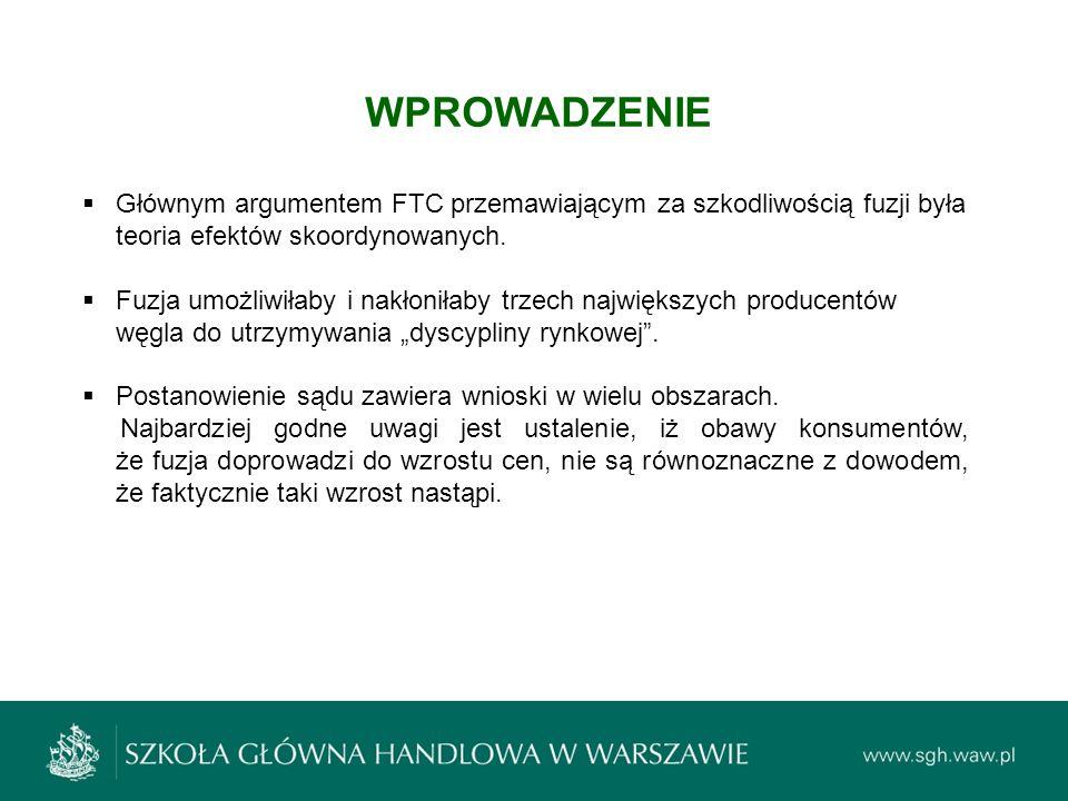 WPROWADZENIE Głównym argumentem FTC przemawiającym za szkodliwością fuzji była teoria efektów skoordynowanych.