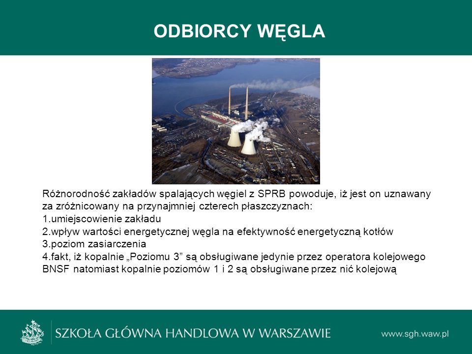 ODBIORCY WĘGLA Różnorodność zakładów spalających węgiel z SPRB powoduje, iż jest on uznawany za zróżnicowany na przynajmniej czterech płaszczyznach: